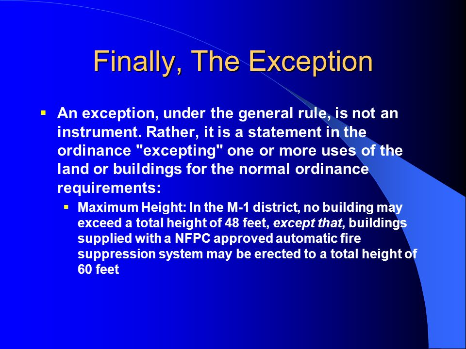 Finally, The Exception  An exception, under the general rule, is not an instrument. Rather, it is a statement in the ordinance