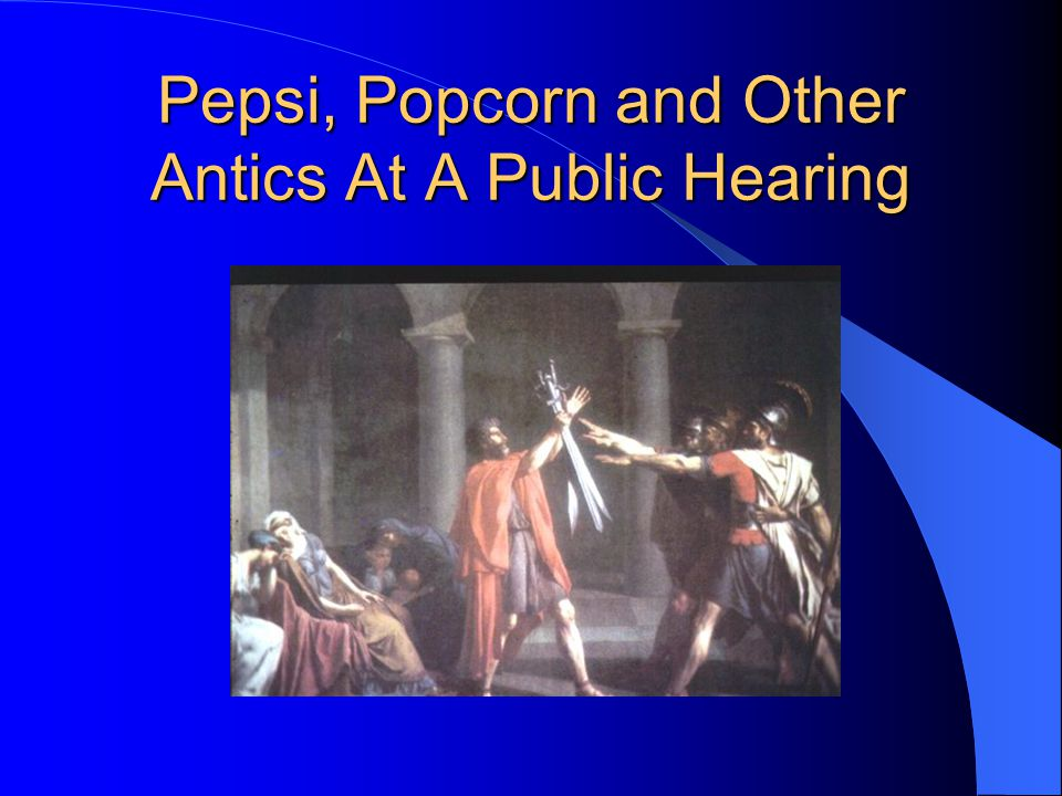 Pepsi, Popcorn and Other Antics At A Public Hearing