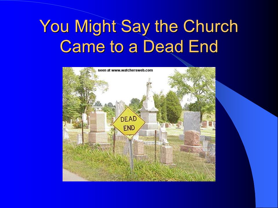 You Might Say the Church Came to a Dead End