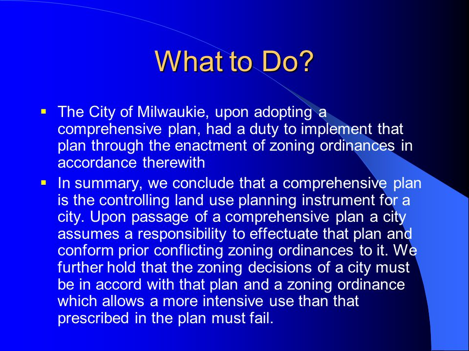 What to Do?  The City of Milwaukie, upon adopting a comprehensive plan, had a duty to implement that plan through the enactment of zoning ordinances