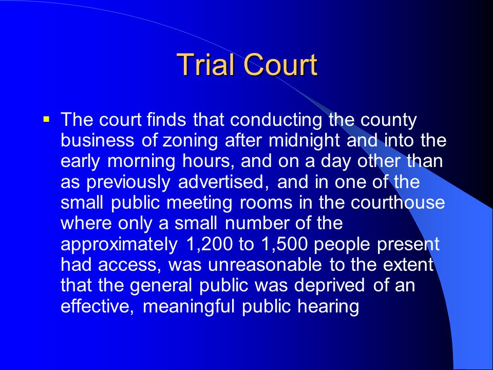 Trial Court  The court finds that conducting the county business of zoning after midnight and into the early morning hours, and on a day other than a