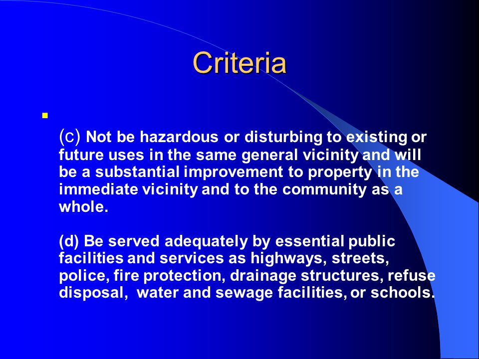 Criteria  (c) Not be hazardous or disturbing to existing or future uses in the same general vicinity and will be a substantial improvement to propert