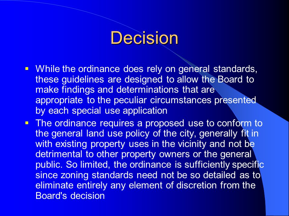Decision  While the ordinance does rely on general standards, these guidelines are designed to allow the Board to make findings and determinations th
