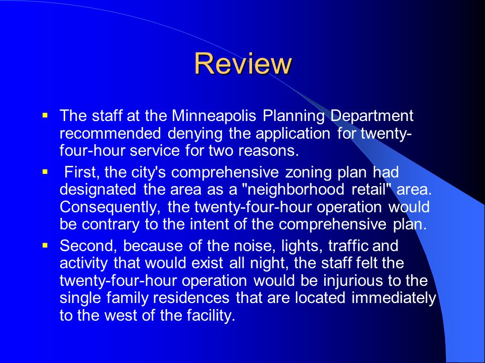 Review  The staff at the Minneapolis Planning Department recommended denying the application for twenty- four-hour service for two reasons.  First,