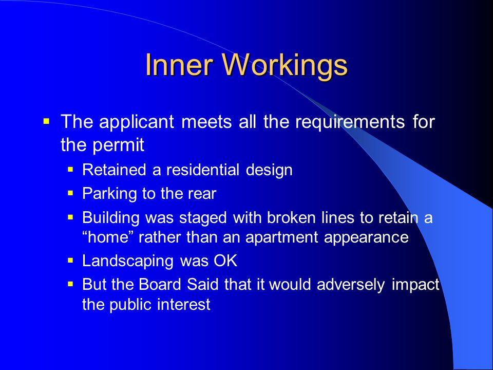 Inner Workings  The applicant meets all the requirements for the permit  Retained a residential design  Parking to the rear  Building was staged w