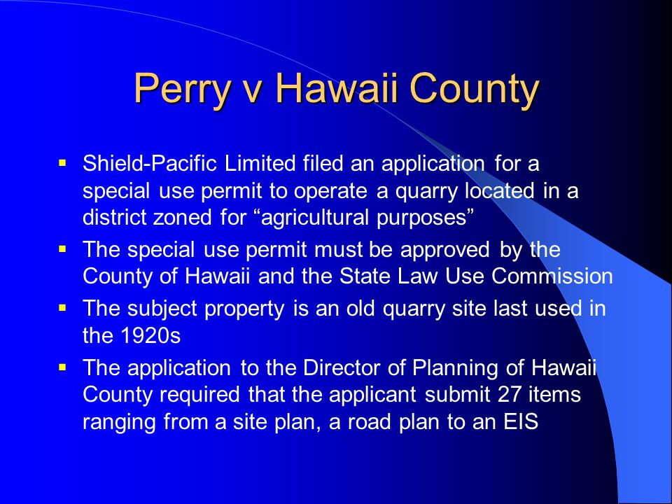 "Perry v Hawaii County  Shield-Pacific Limited filed an application for a special use permit to operate a quarry located in a district zoned for ""agri"