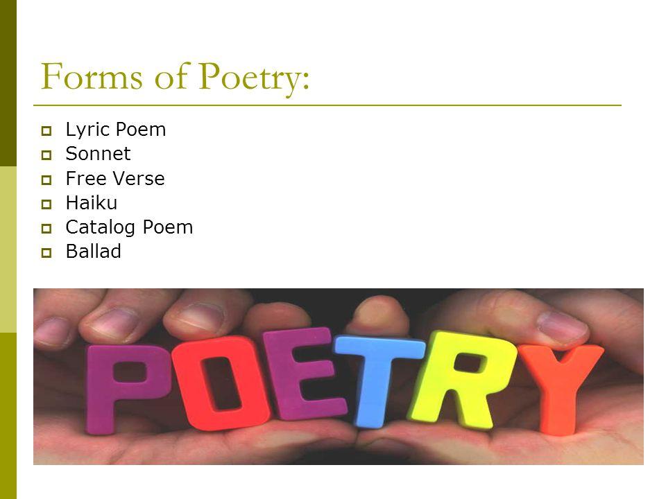 Forms of Poetry:  Lyric Poem  Sonnet  Free Verse  Haiku  Catalog Poem  Ballad