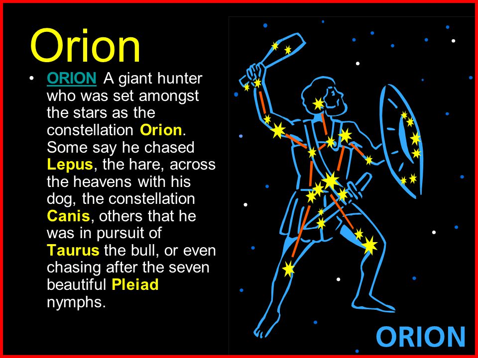 Orion ORION A giant hunter who was set amongst the stars as the constellation Orion.