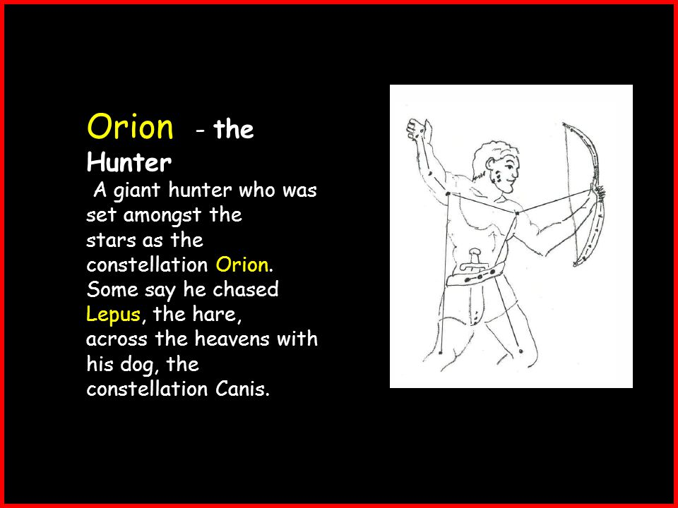 Orion - the Hunter A giant hunter who was set amongst the stars as the constellation Orion.
