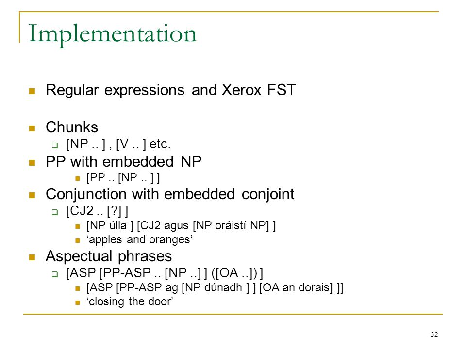 32 Implementation Regular expressions and Xerox FST Chunks  [NP..