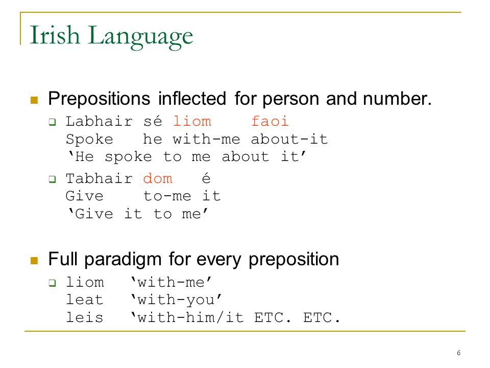 7 Irish Language Verbal noun - used in progressives, perfects, infinitives, etc.
