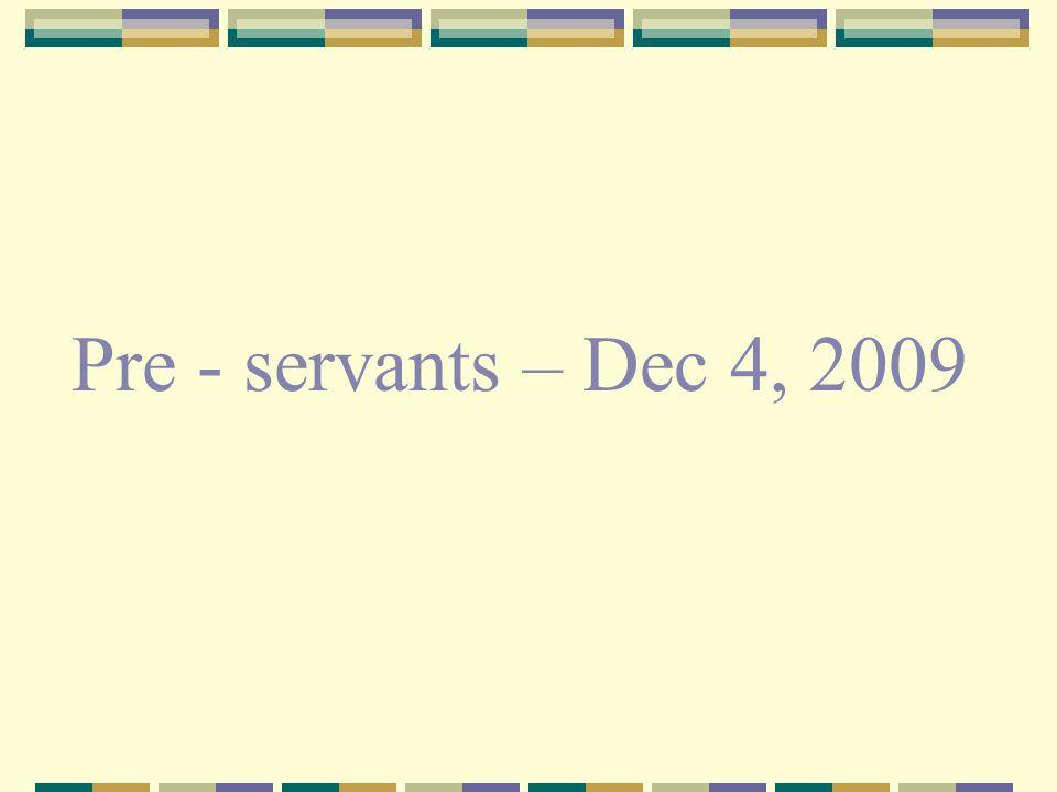 Pre - servants – Dec 4, 2009