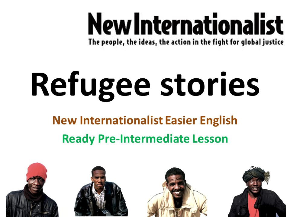 Refugee stories New Internationalist Easier English Ready Pre-Intermediate Lesson
