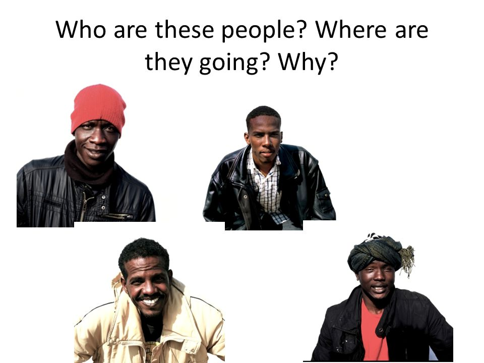 Who are these people? Where are they going? Why?
