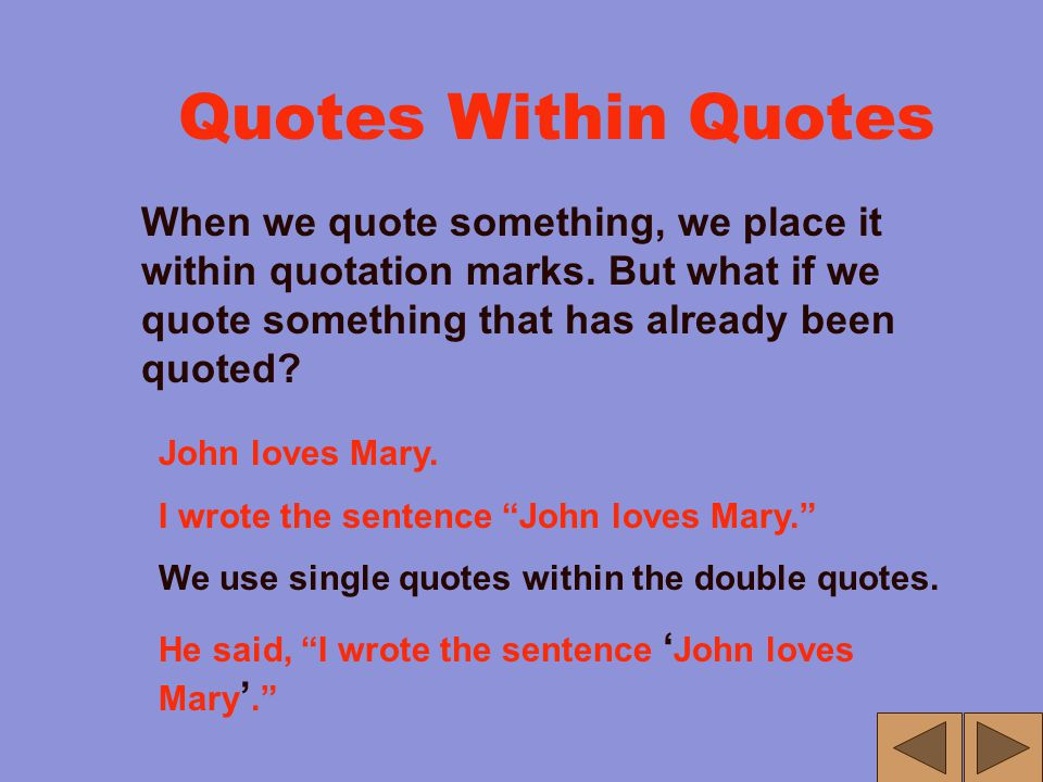 Quotation Marks Quotation marks are very handy; they help since they allow us to indicate speech as well as sentences that we quote from other written