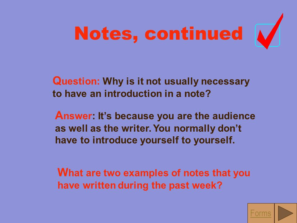 N o t e s N otes can be written to yourself or others, but notes usually depend on an intimate knowledge of the audience. W hen you write a note, you
