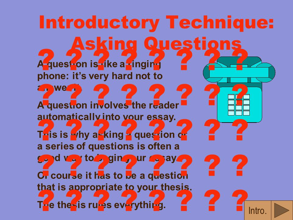 Introductory Techniques T here are at least a dozen ways to begin an essay that have been proven to work well in getting the attention of the reader.