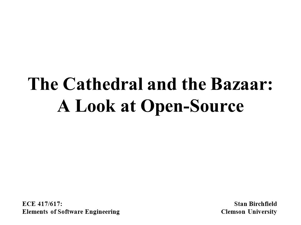 Two ways to develop Software Cathedral Well-organized, full- time development team Followed by corporate teams Bazaar Loosely-organized, volunteer hackers [Eric Raymond, The cathedral and the bazaar , 1999] Can it work?