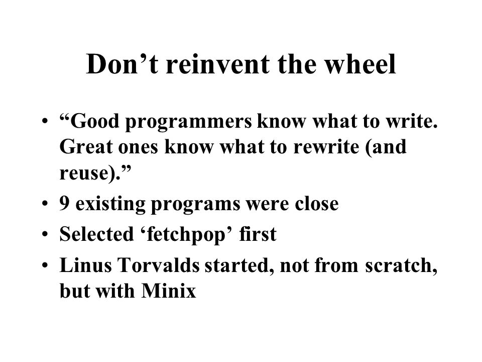 Don't reinvent the wheel Good programmers know what to write.