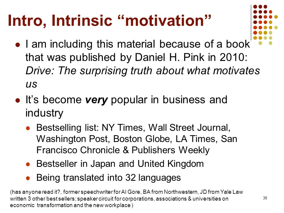 Intro, Intrinsic motivation I am including this material because of a book that was published by Daniel H.