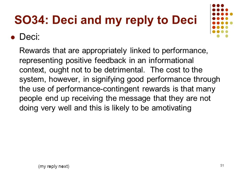 SO34: Deci and my reply to Deci Deci: Rewards that are appropriately linked to performance, representing positive feedback in an informational context