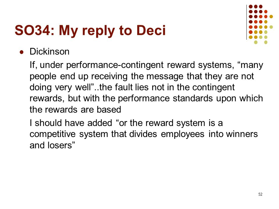 "SO34: My reply to Deci Dickinson If, under performance-contingent reward systems, ""many people end up receiving the message that they are not doing ve"