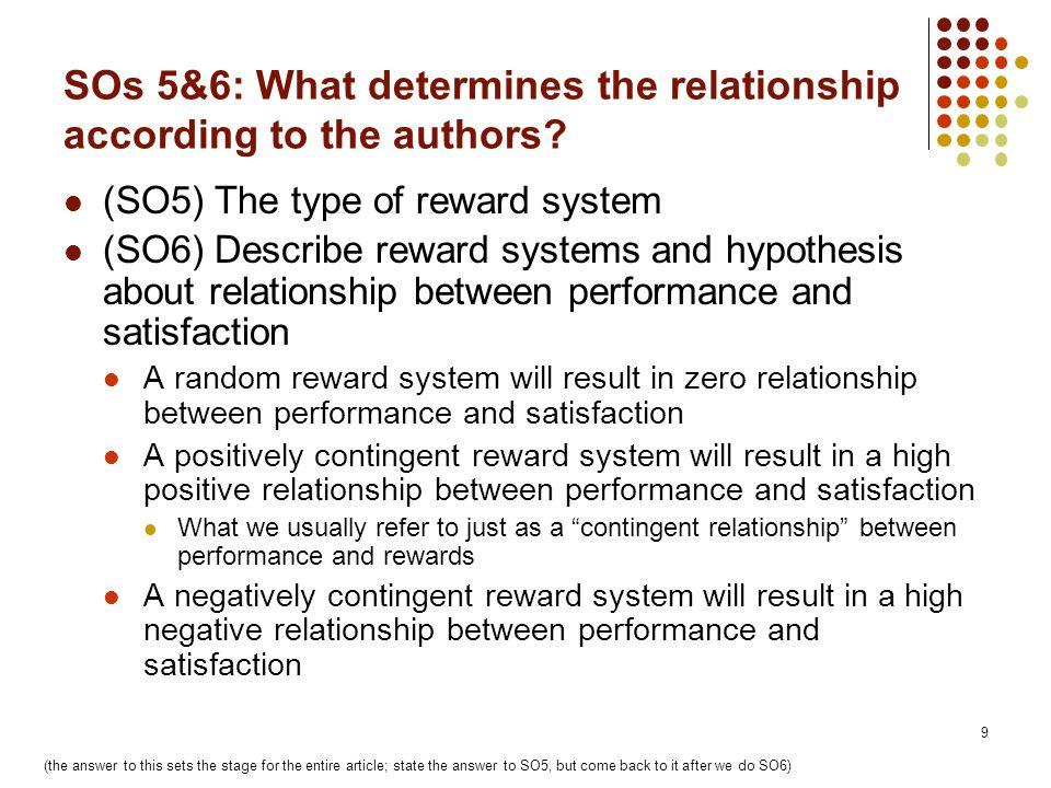 9 SOs 5&6: What determines the relationship according to the authors? (SO5) The type of reward system (SO6) Describe reward systems and hypothesis abo