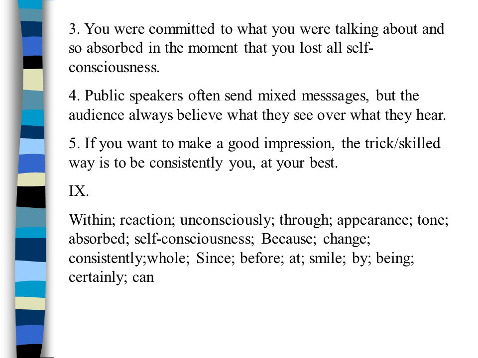 3. You were committed to what you were talking about and so absorbed in the moment that you lost all self- consciousness. 4. Public speakers often sen