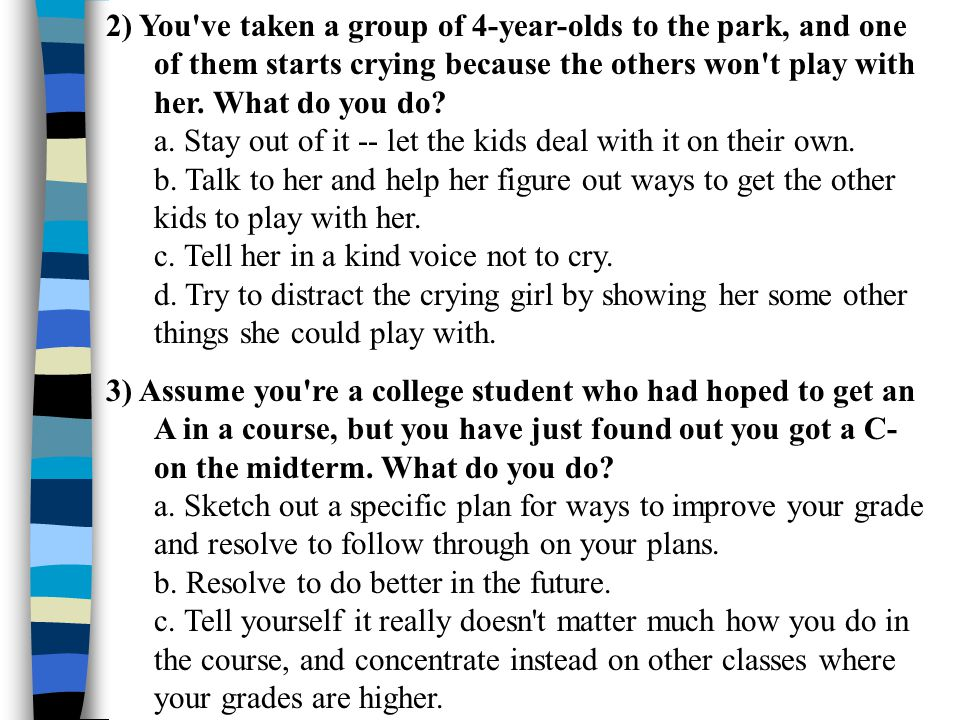 2) You ve taken a group of 4-year-olds to the park, and one of them starts crying because the others won t play with her.