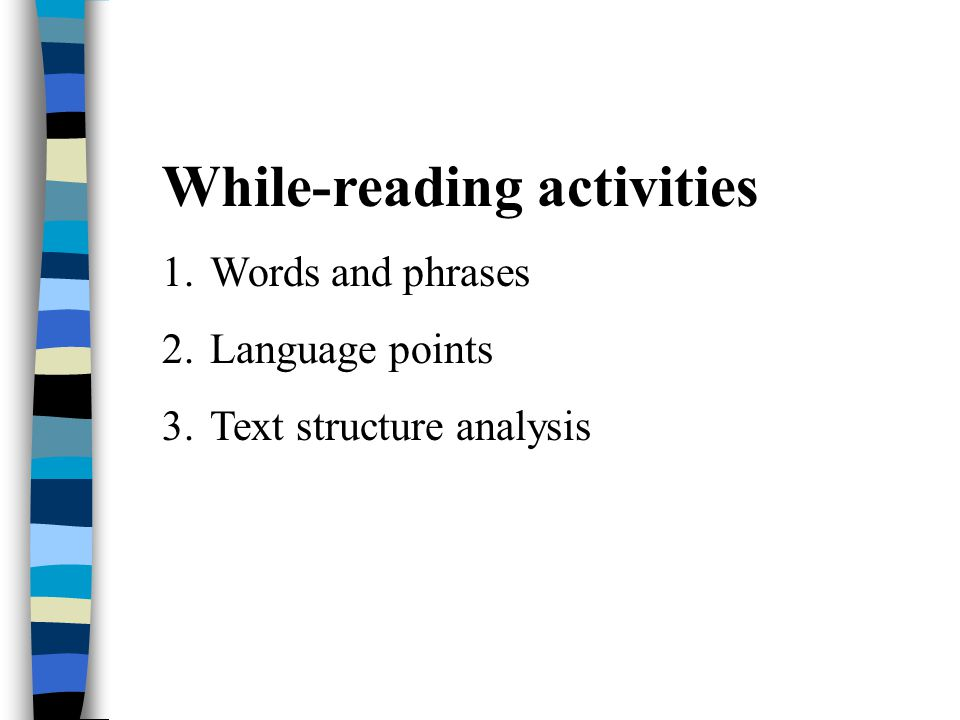 While-reading activities 1.Words and phrases 2.Language points 3.Text structure analysis