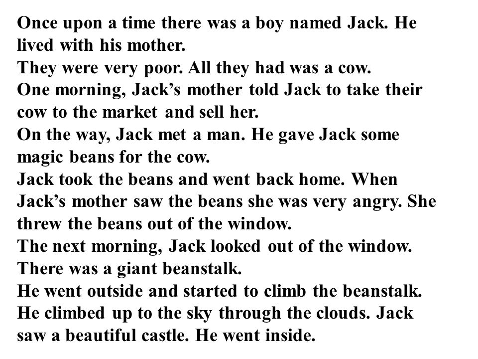 Jack heard a voice; Fee, fi, fo, fum! Jack went under the table to hide.