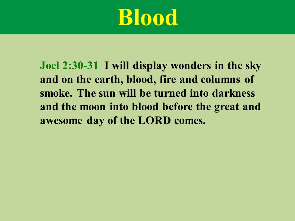 Blood Joel 2:30-31 I will display wonders in the sky and on the earth, blood, fire and columns of smoke.