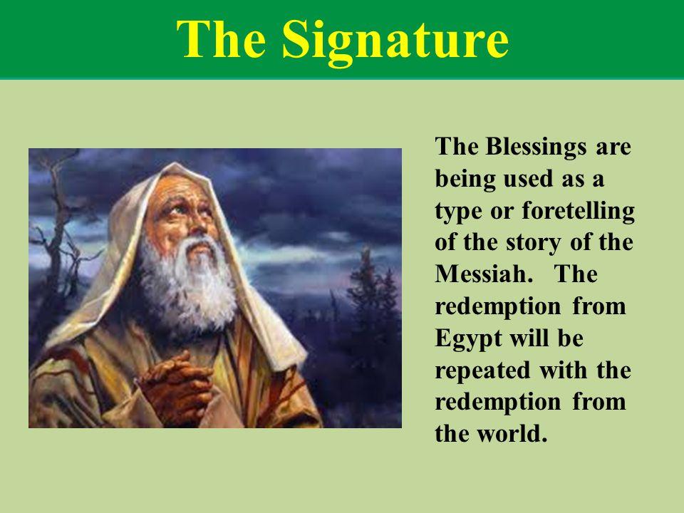 The Signature The Blessings are being used as a type or foretelling of the story of the Messiah.