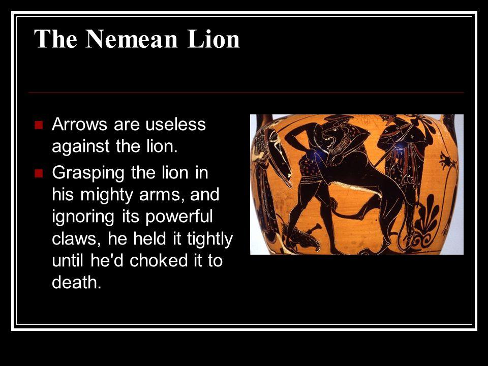 The Nemean Lion Arrows are useless against the lion.
