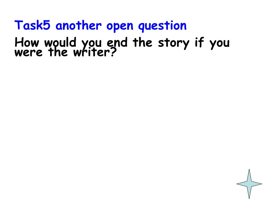 Task5 another open question How would you end the story if you were the writer?