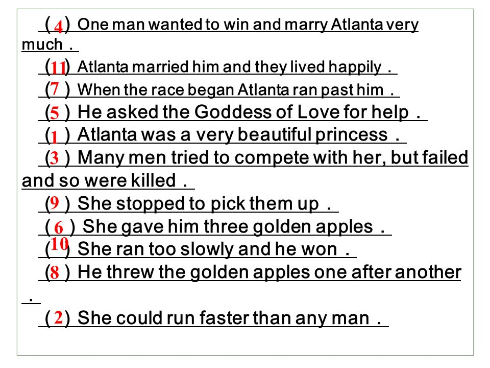 () One man wanted to win and marry Atlanta very much . () Atlanta married him and they lived happily . () When the race began Atlanta ran past him . (