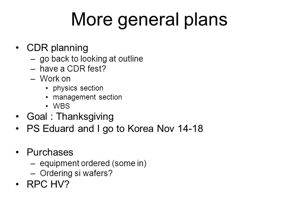 More general plans CDR planning –go back to looking at outline –have a CDR fest.
