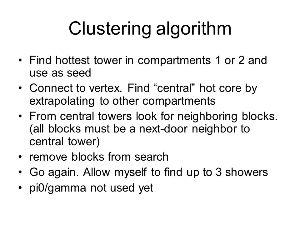 Clustering algorithm Find hottest tower in compartments 1 or 2 and use as seed Connect to vertex.