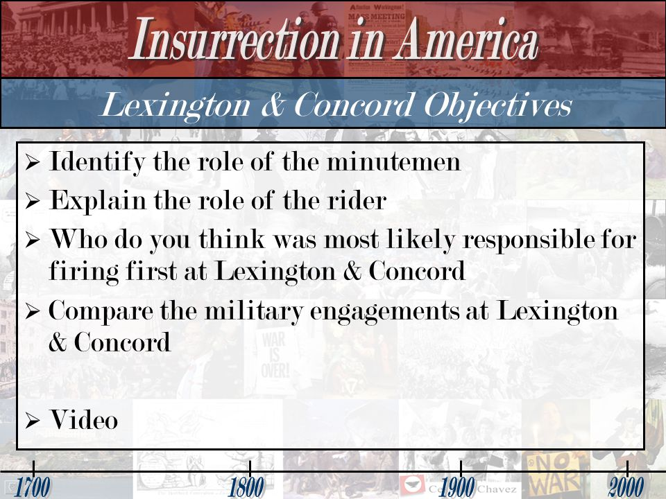 Lexington & Concord Objectives   Identify the role of the minutemen   Explain the role of the rider   Who do you think was most likely responsible for firing first at Lexington & Concord   Compare the military engagements at Lexington & Concord   Video