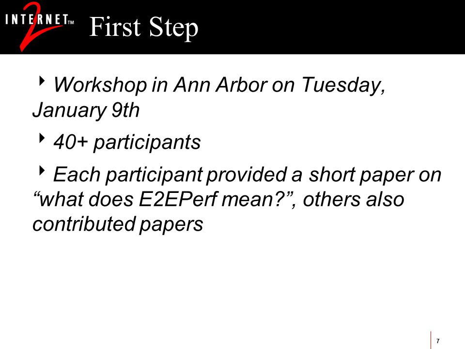 7 First Step  Workshop in Ann Arbor on Tuesday, January 9th  40+ participants  Each participant provided a short paper on what does E2EPerf mean , others also contributed papers