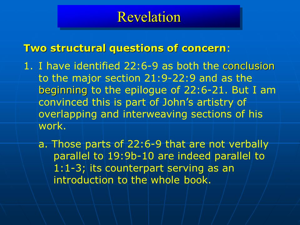 RevelationRevelation Two structural questions of concern Two structural questions of concern: conclusion beginning 1.I have identified 22:6-9 as both the conclusion to the major section 21:9-22:9 and as the beginning to the epilogue of 22:6-21.