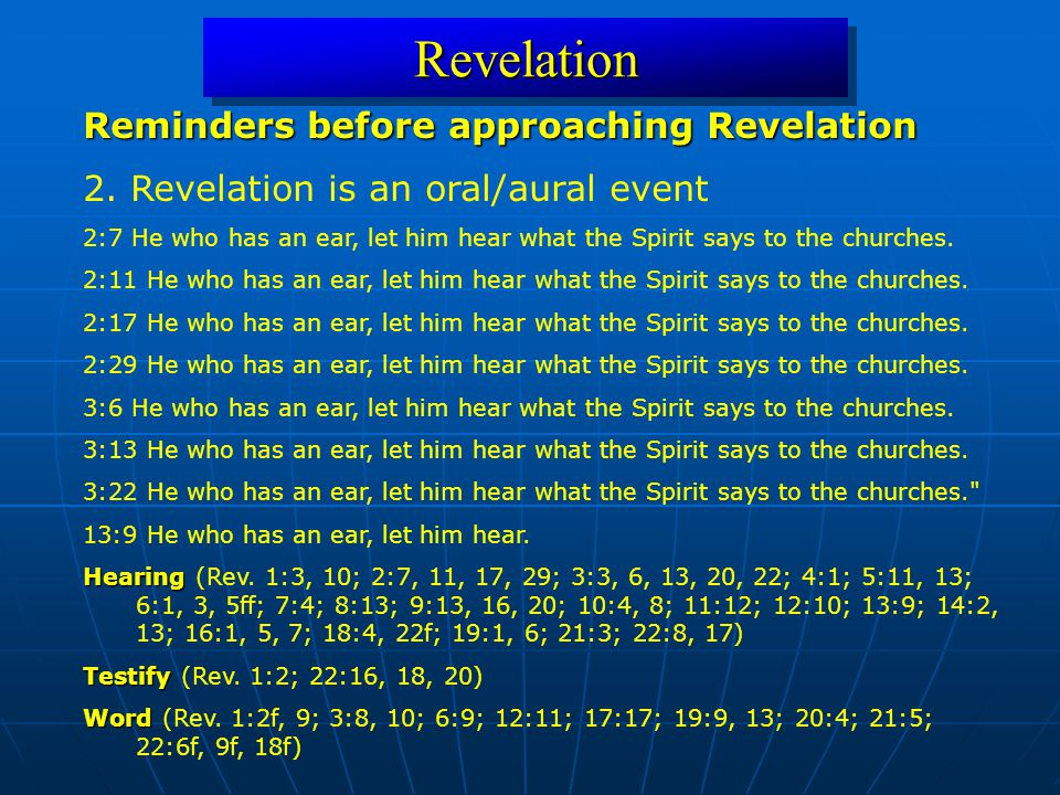 RevelationRevelation Reminders before approaching Revelation 2. Revelation is an oral/aural event 2:7 He who has an ear, let him hear what the Spirit