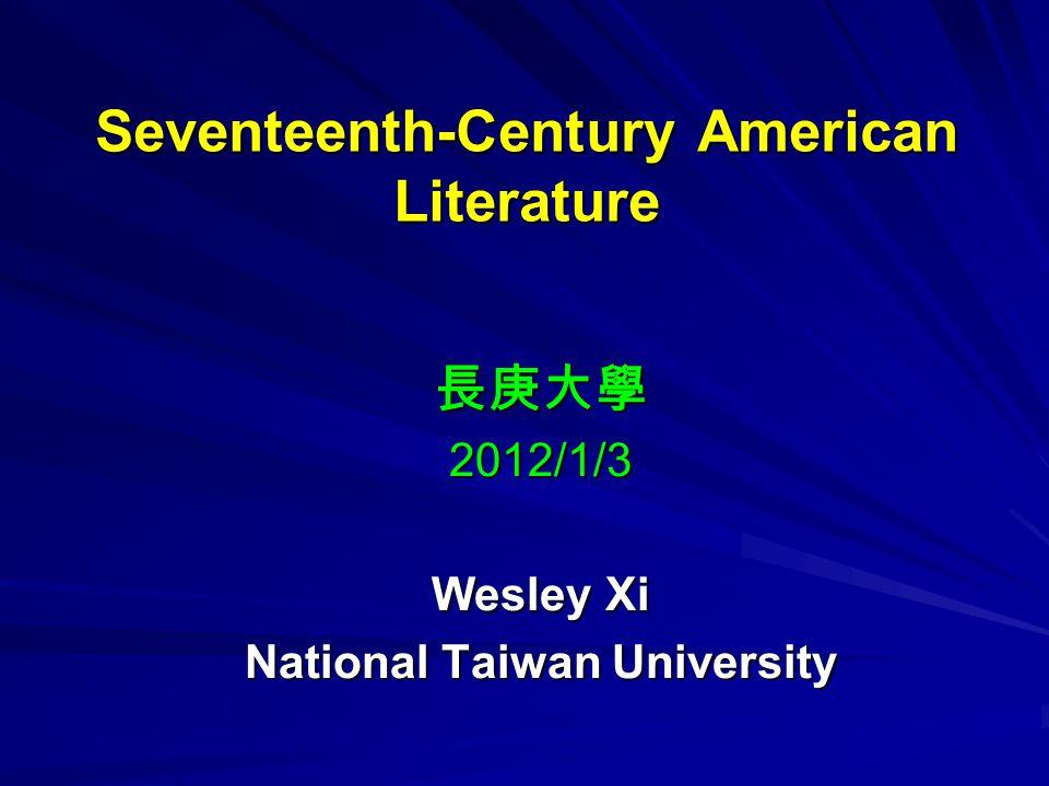 Seventeenth-Century American Literature 長庚大學2012/1/3 Wesley Xi National Taiwan University