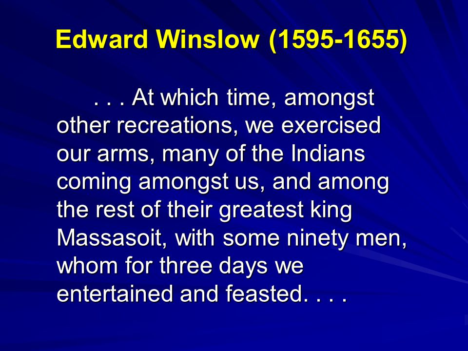 Edward Winslow (1595-1655)... At which time, amongst other recreations, we exercised our arms, many of the Indians coming amongst us, and among the re