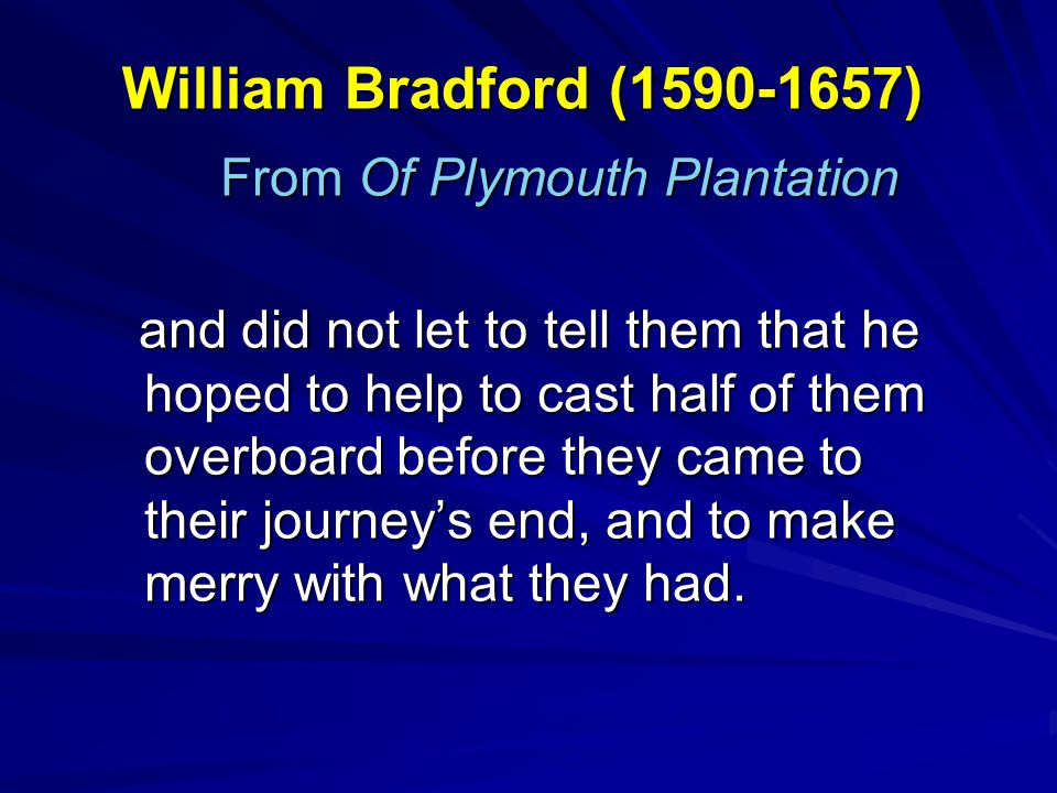 William Bradford (1590-1657) From Of Plymouth Plantation From Of Plymouth Plantation and did not let to tell them that he hoped to help to cast half o