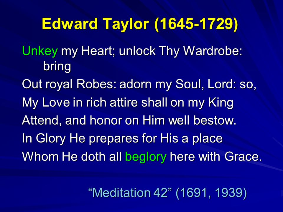 Edward Taylor (1645-1729) Unkey my Heart; unlock Thy Wardrobe: bring Out royal Robes: adorn my Soul, Lord: so, My Love in rich attire shall on my King