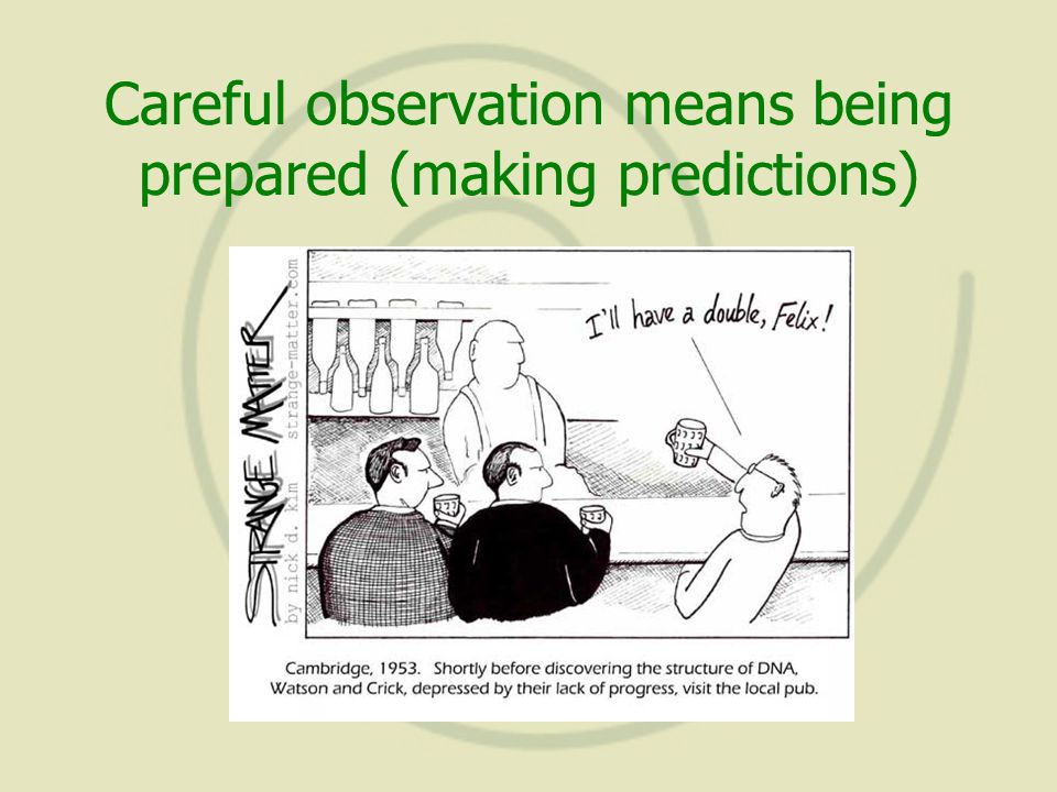 Careful observation means being prepared (making predictions)