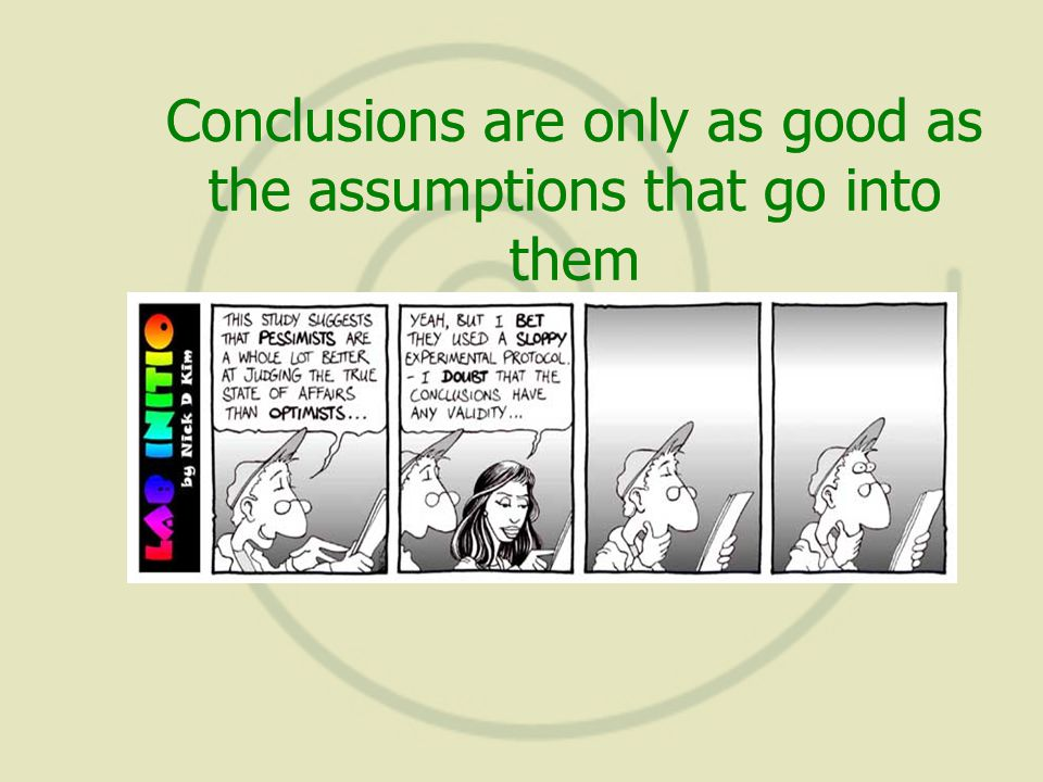 Conclusions are only as good as the assumptions that go into them