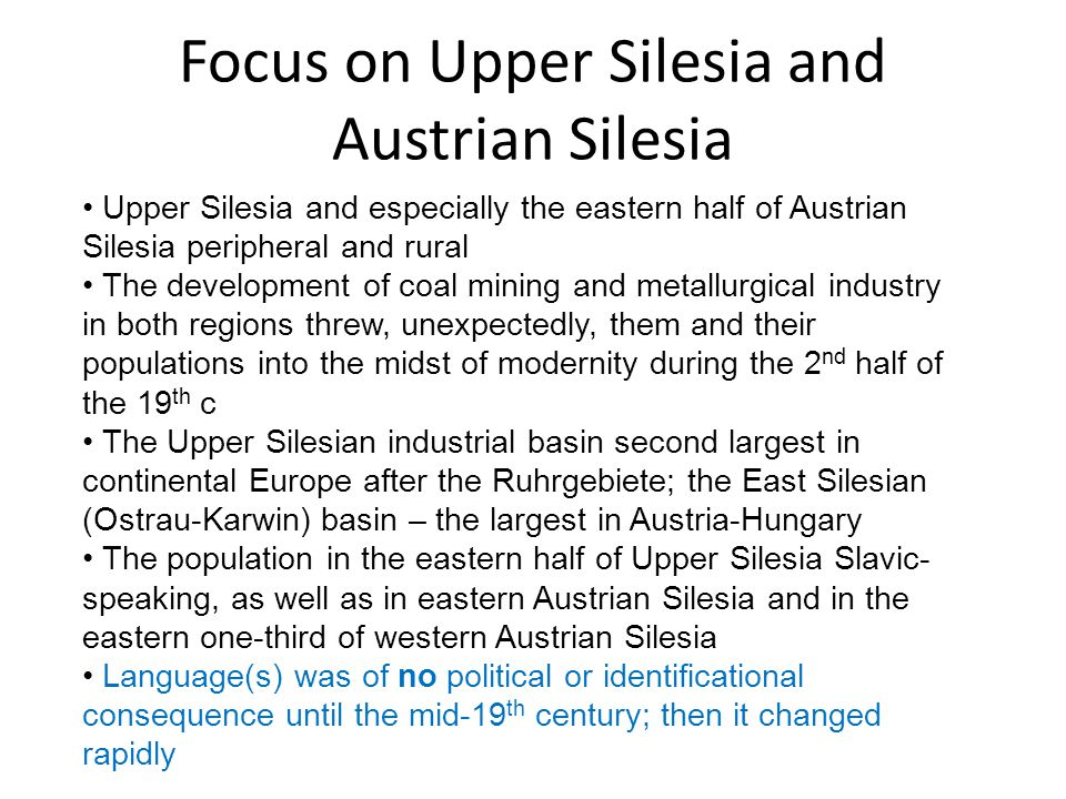 Focus on Upper Silesia and Austrian Silesia Upper Silesia and especially the eastern half of Austrian Silesia peripheral and rural The development of