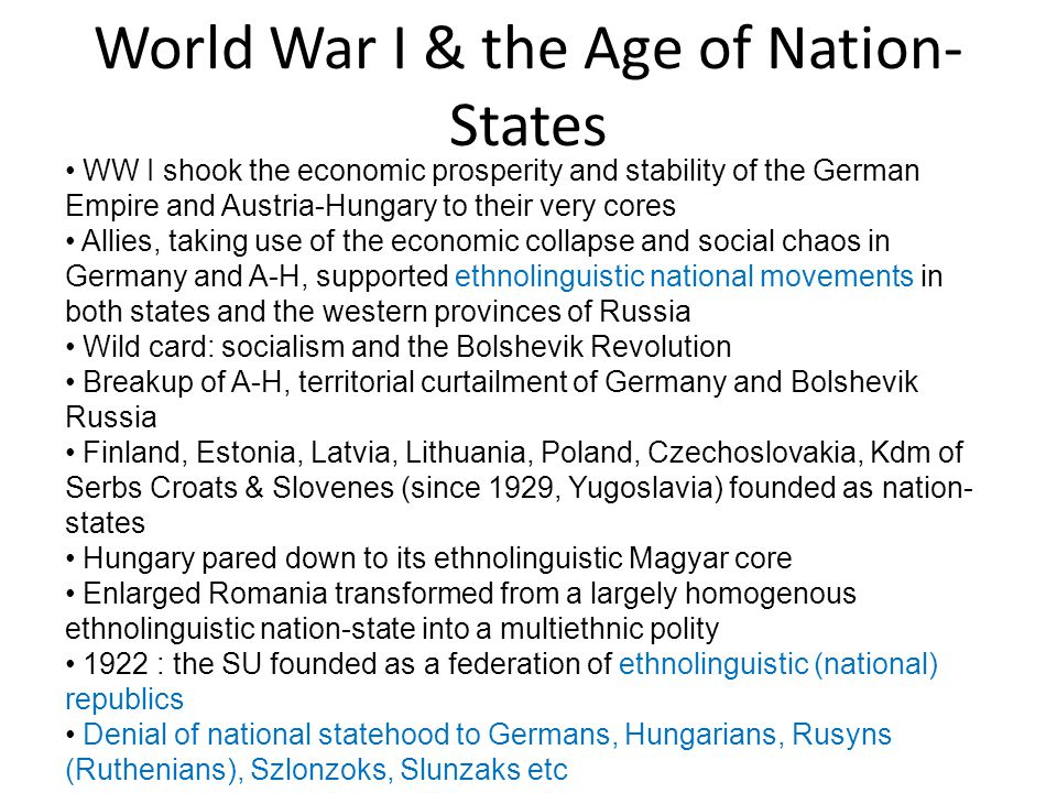 World War I & the Age of Nation- States WW I shook the economic prosperity and stability of the German Empire and Austria-Hungary to their very cores